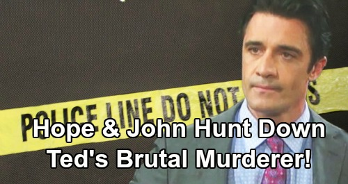 Days of Our Lives Spoilers: John and Hope Hunt Ted's Killer – Murder Investigation Brings Disaster for Kristen