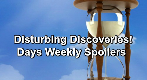 Days of Our Lives Spoilers: Week of May 20-24 – Disturbing Discoveries, Huge Secrets and Unleashed Fury