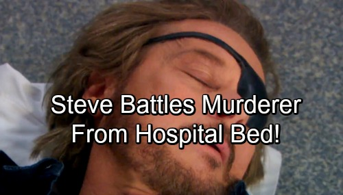 Days of Our Lives Spoilers: Steve Fights Off Murderer From Hospital Bed – Discovers Shocking Plot to Kill Him
