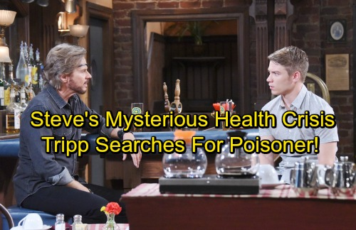 Days of Our Lives Spoilers: Toxic Threat Leaves Steve's Health in Jeopardy – Tripp Works to Catch Mysterious Poisoner