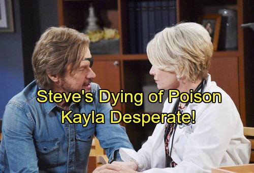 Days of Our Lives Spoilers: Death Draws Near for Steve, Poison Takes a Toll – Kayla Desperate to Save Him in Race Against Time