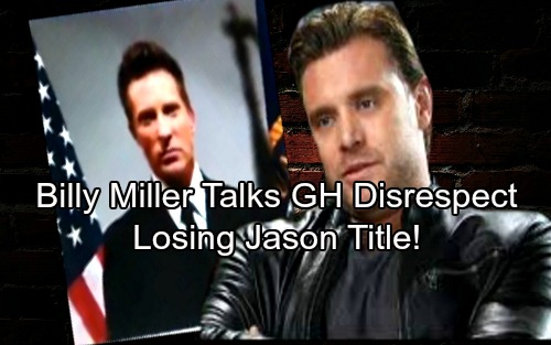 General Hospital Spoilers: Billy Miller Weighs in on Losing Jason Title - DreAm's Future, Accusations of GH's Disrespect