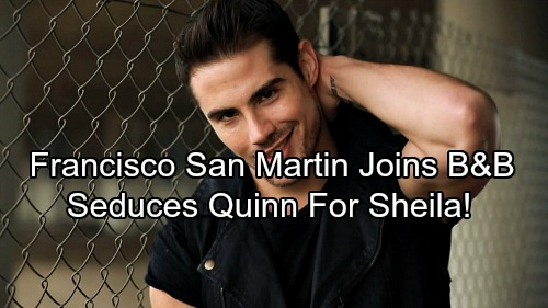 The Bold and the Beautiful Spoilers: B&B Hires Francisco San Martin – Sheila Uses Handsome Stud Mateo to Seduce Quinn
