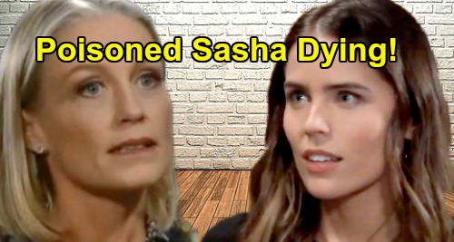 General Hospital Spoilers: Poisoned Sasha Collapses, Dying at GH While Nina Freaks – Cassandra Has The Antidote