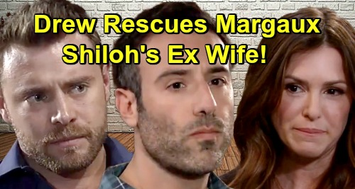 General Hospital Spoilers: Drew Saves Shiloh's Ex-Wife Margaux From DoD Danger - New GH Love Story
