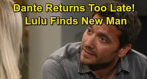 General Hospital Spoilers: Dante Returns Too Late, Lulu Forced to Lean on New Man – GH Sets Up Lante Split