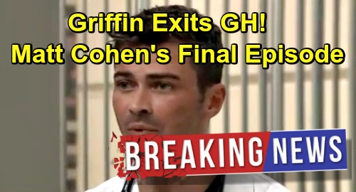 General Hospital Spoilers: Matt Cohen Officially Out As Griffin Munro - Final GH Airdate Friday, March 22