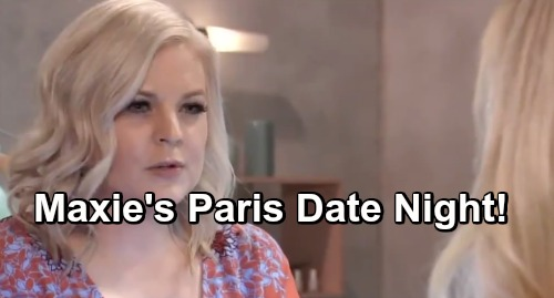 General Hospital Spoilers: Maxie Treated to Romantic Date in Paris – Hot Night with Big Surprises