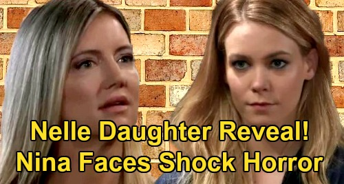 General Hospital Spoilers: Nina Faces Nelle Bio Daughter Shock - Horror Turns To Mother's Mission to Repair Damage