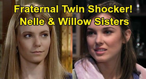 General Hospital Spoilers: Nelle & Willow Fraternal Twin Twist, GH Sister Shocker – BOTH Nina's Daughters?