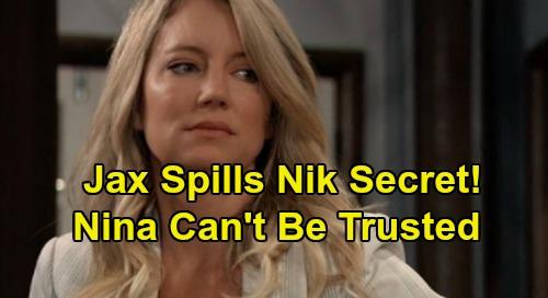 General Hospital Spoilers: Jax Tells Nina Nikolas Secret – But Nina Can't Be Trusted, Still Loves Valentin?