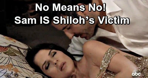 General Hospital Spoilers: No Means No, Sam Is Still Shiloh's Victim – Doesn't Deserve Blame for Trying to Save Other Women