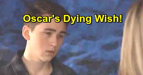 General Hospital Spoilers: Oscar's Surprising Dying Wish Revealed