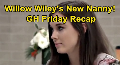 General Hospital Spoilers: Friday, January 10 Recap - Willow is Wiley's New Nanny - Hijacking Mystery Deepens