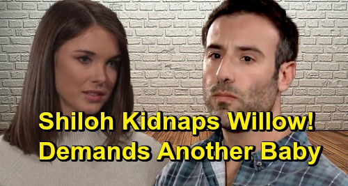 General Hospital Spoilers: Shiloh Kidnaps Willow, Demands New Heir After Baby Swap Reveal?