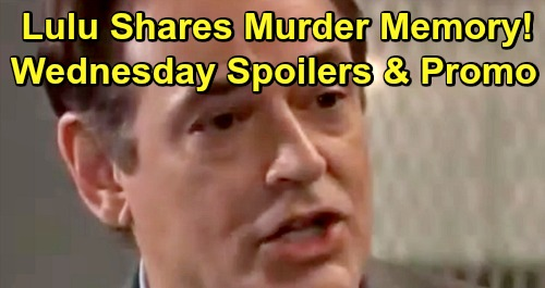General Hospital Spoilers: Wednesday, February 27 – Lulu Shares Murder Memory With Maxie – Ryan Explodes – Ava Gets a Warning