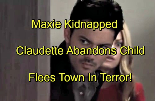 'General Hospital' Spoilers: Maxie Kidnapped - Terrified Claudette Skips Town Abandons Charlotte
