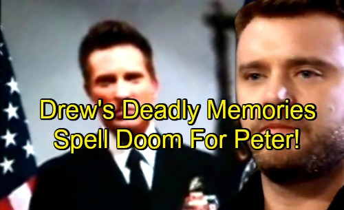 General Hospital Spoilers: Drew's Memories Contain Dark and Deadly Secrets – Spell Doom For Peter