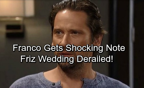 General Hospital Spoilers: Mysterious Note Spooks Franco – Derails Friz Wedding