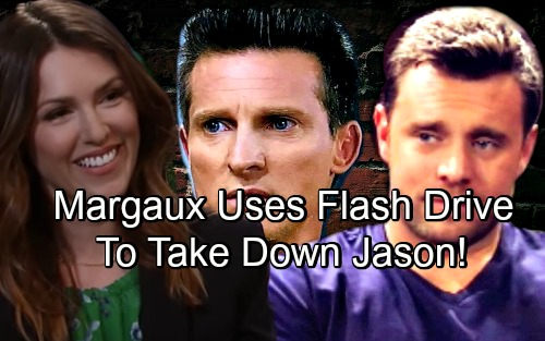 General Hospital Spoilers: Margaux Plays Hardball, Seeks Flash Drive Deal with Drew – Pursues Jason's Takedown