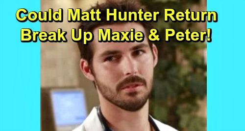 General Hospital Spoilers: Could Matt Hunter Return to GH - Break Up Maxie and Peter?
