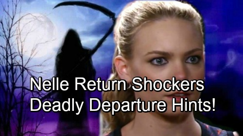 General Hospital Spoilers: Comings and Goings – Nelle Has Unfinished Business – Deadly Departure Hints – Big Return Shockers