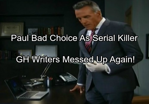 'General Hospital' Spoilers: Paul Hornsby Should NOT Be The GH Serial Killer - 7 Reasons That Prove Writers Messed Up