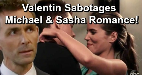 General Hospital Spoilers: Valentin Sabotages Sasha and Michael's New Romance