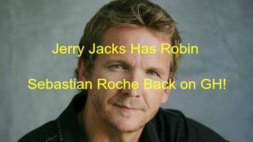 General Hospital Spoilers: Jerry Jacks Holding Robin Captive - Sebastian Roche Back on GH?