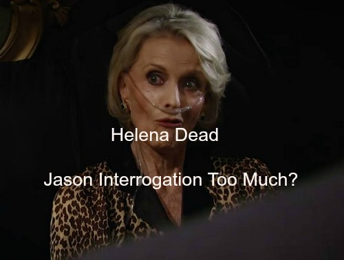General Hospital (GH) Spoilers: Will Jason's Interrogation Kill Helena - Nikolas Devastated by Cassadine Family Disaster?