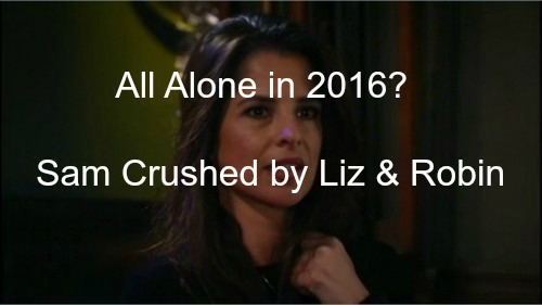 General Hospital (GH) Spoiler: Sam Crushed as Liz Pulls Jason Closer With Kid Crisis, Patrick Weds Robin - All Alone in 2016?