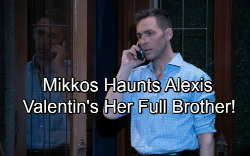General Hospital: Mikkos Haunts Alexis With Family Bombshell – Valentin's Her Full Brother?