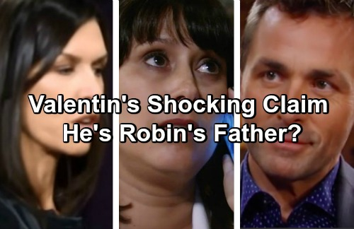 General Hospital Spoilers: Anna Recalls Past Tryst - Valentin Claims He is Robin Scorpio Drake's Biological Father