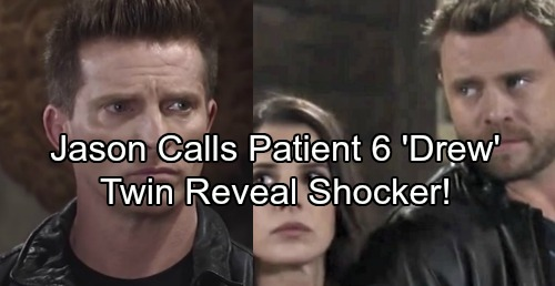 General Hospital Spoilers: Jason Blasts Patient Six, Calls Him Drew – P6 Accused of Plotting to Steal His Twin's Life