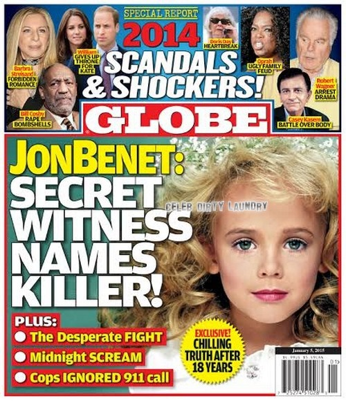 GLOBE: JonBenet Ramsey Murderer Identified, Secret Witness Reveals All - Plus 2014's Biggest Hollywood Scandals and Shockers!