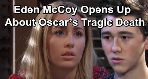 General Hospital Spoilers: Eden McCoy Opens Up About Oscar's Death