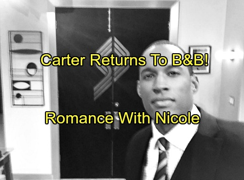 The Bold and the Beautiful Spoilers: Lawrence Saint-Victor Returns as Carter Walton - Romance With Nicole