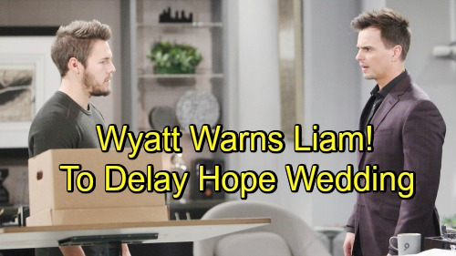 The Bold and the Beautiful Spoilers: Wyatt Warns Liam to Delay Wedding to Hope – Liam's Making a Big Mistake