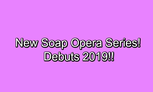 New Soap Opera Series to Debut in 2019 – Shocking Drama Brings Fresh Secrets, Conflict and Love Stories