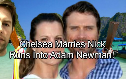 The Young and the Restless Spoilers: Nick and Chelsea Marry, Find Adam During Exotic Honeymoon?