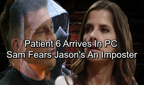 General Hospital Spoilers: Patient 6 Arrives In PC, Gives Sam The Shock of Her Life - Fears Husband Isn't Jason