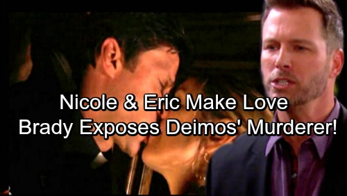 Days of Our Lives Spoilers: Nicole Sleeps with Eric - Brady's Ultimate Revenge, Exposes Nicole As Deimos' Murderer