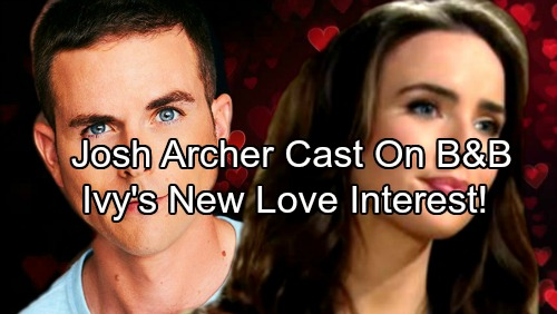 The Bold and the Beautiful Spoilers: B&B Adds a New Hunk, Josh Archer Joins Cast – Ivy Finds Love Again