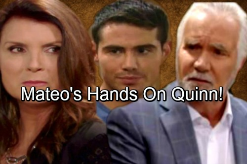 The Bold and the Beautiful Spoilers: Mateo's Hands All Over Quinn - Eric Suspicious, Warns Him Off Wife