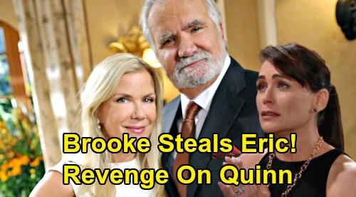 The Bold and the Beautiful Spoilers: Brooke's Ultimate Revenge - Breaks Up Quinn's Marriage - Steals Eric For Herself?