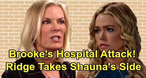 The Bold and the Beautiful Spoilers: Brooke Attacks Shauna at Hospital - Ridge Forced To Intervene, Defend Flo's Mom