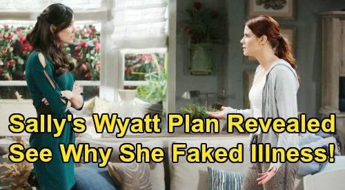 The Bold and the Beautiful Spoilers: Sally's Big Wyatt Plan Revealed - Fake Illness Scam Explained?