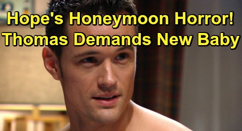 The Bold and the Beautiful Spoilers: Hope's Honeymoon Horror - Thomas Wants Bride Pregnant ASAP - Drugs Her To Get His Way