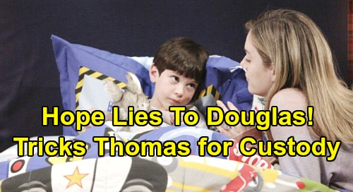 The Bold and the Beautiful Spoilers: Hope Lies To Douglas For Joint Custody - Promises Thomas She'll Get Back Together