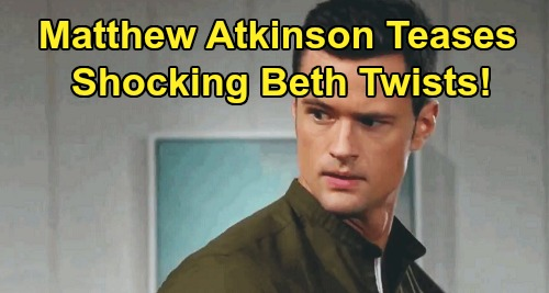 The Bold and the Beautiful Spoilers: Matthew Atkinson Insists Thomas Isn't a Bad Guy - Teases Shocking Beth Story Twists